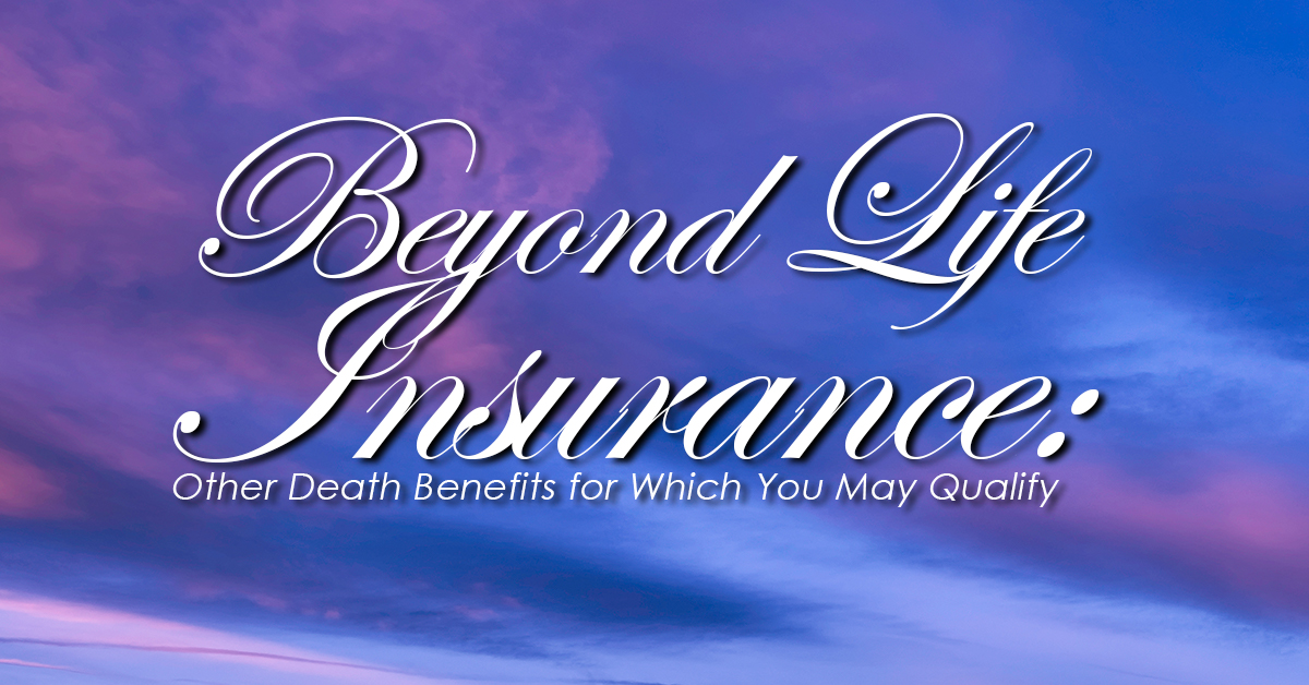 Beyond Life Insurance: Other Death Benefits for Which You ...